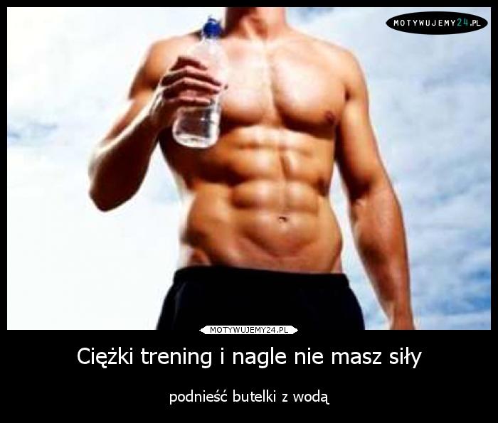 Ciężki trening i nagle nie masz siły