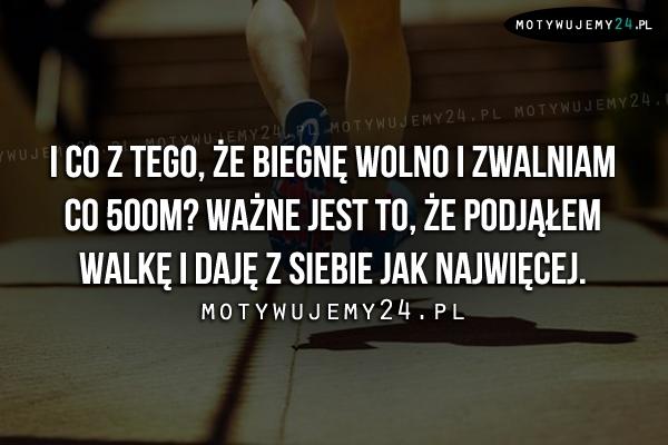 I co z tego, że biegnę wolno i zwalniam..