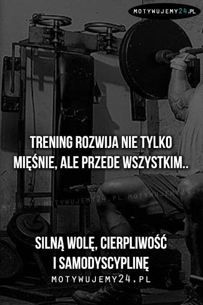 Trening rozwija nie tylko mięśnie..