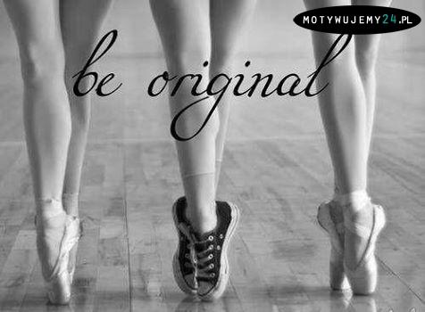 Bądź oryginalny