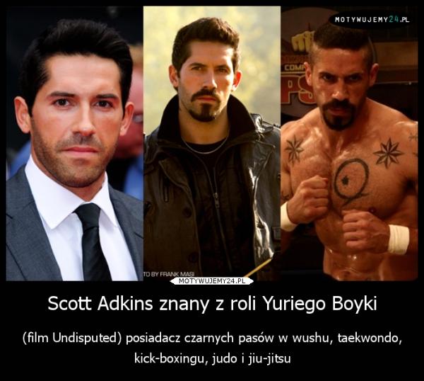 Scott Adkins znany z roli Yuriego Boyki